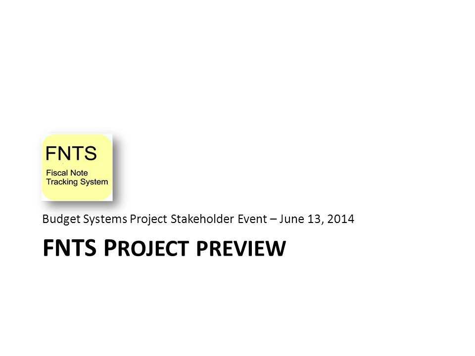FNTS P ROJECT PREVIEW Budget Systems Project Stakeholder Event – June 13, 2014