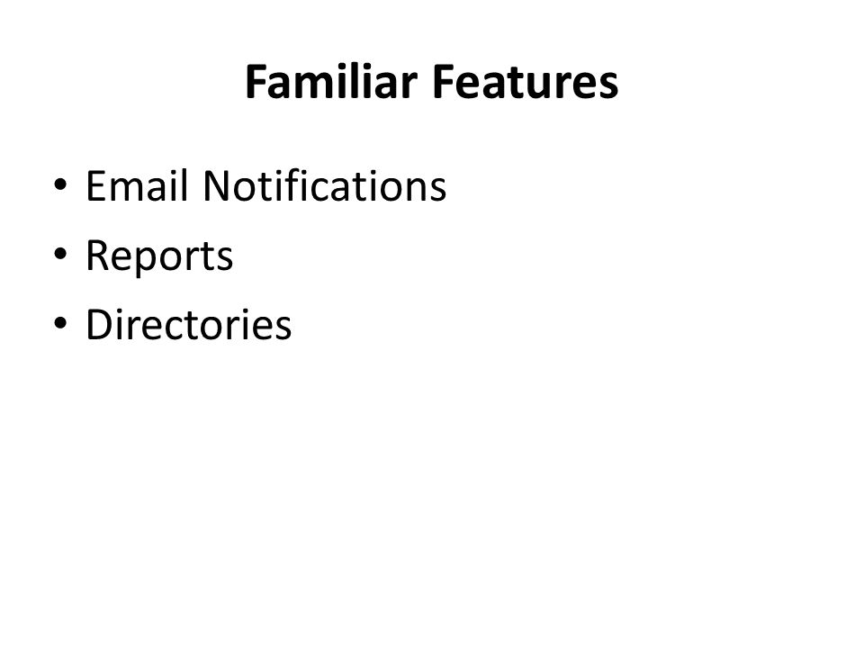 Familiar Features Email Notifications Reports Directories