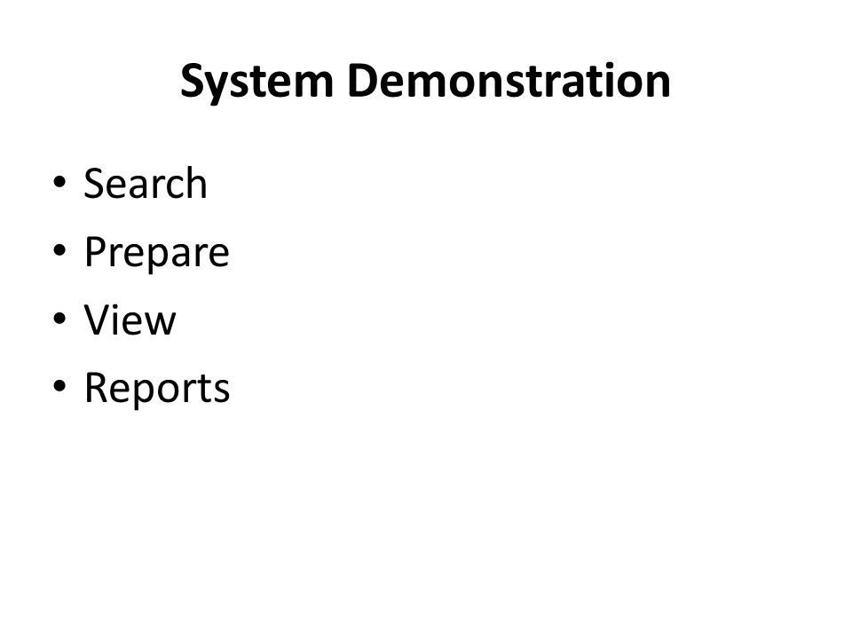 System Demonstration Search Prepare View Reports