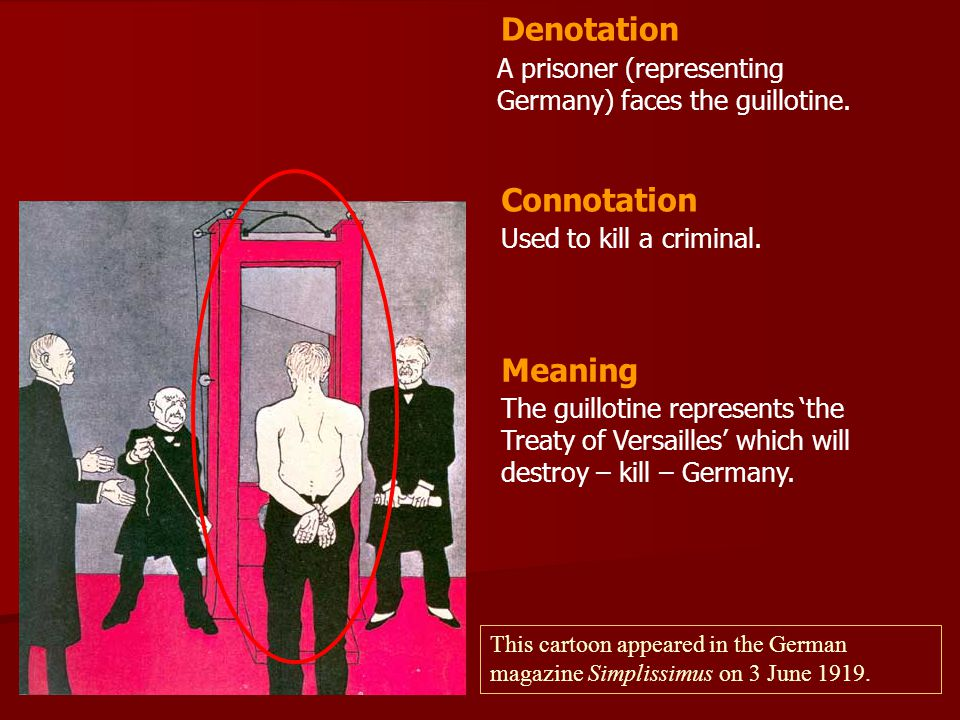 A prisoner (representing Germany) faces the guillotine. Used to kill a criminal. Denotation Connotation Meaning The guillotine represents 'the Treaty