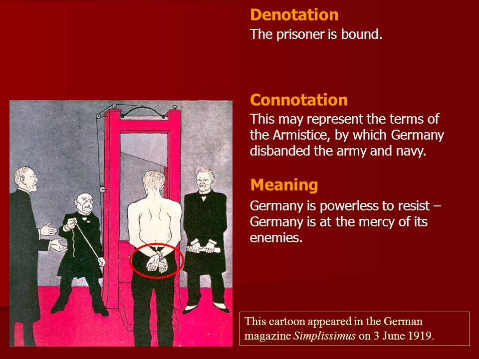 The prisoner is bound. This may represent the terms of the Armistice, by which Germany disbanded the army and navy. Denotation Connotation Meaning Ger
