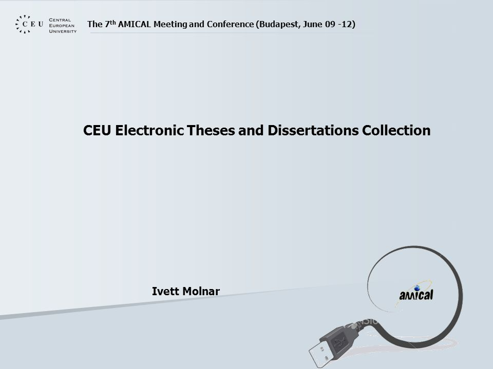 The 7 th AMICAL Meeting and Conference (Budapest, June 09 -12) CEU Electronic Theses and Dissertations Collection Ivett Molnar