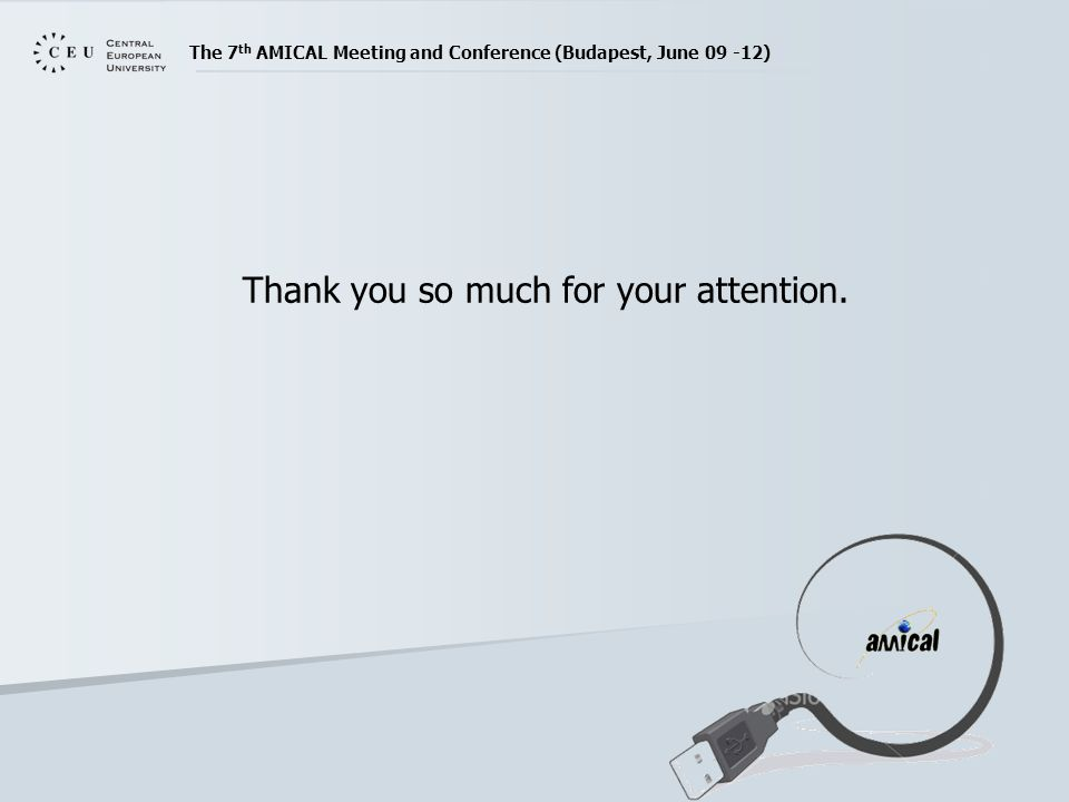 The 7 th AMICAL Meeting and Conference (Budapest, June 09 -12) Thank you so much for your attention.