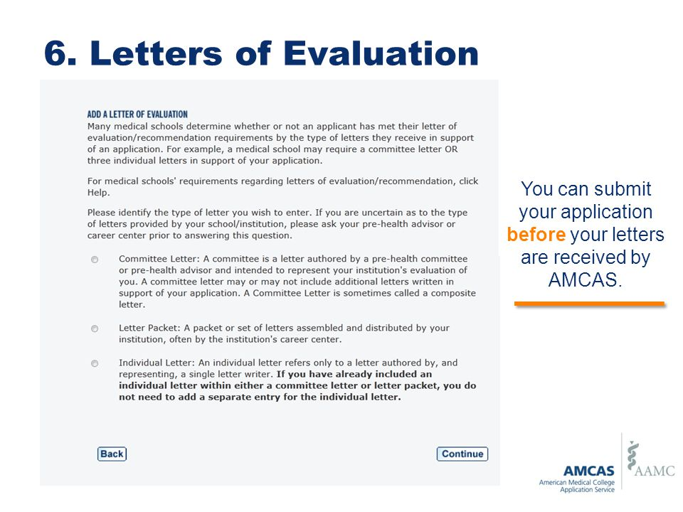 6. Letters of Evaluation You can submit your application before your letters are received by AMCAS.