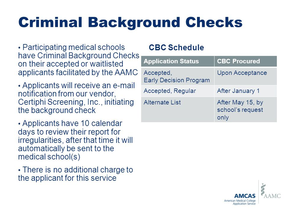 Criminal Background Checks Participating medical schools have Criminal Background Checks on their accepted or waitlisted applicants facilitated by the