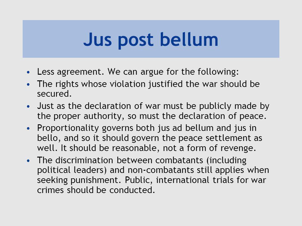 Jus post bellum Less agreement. We can argue for the following: The rights whose violation justified the war should be secured. Just as the declaratio