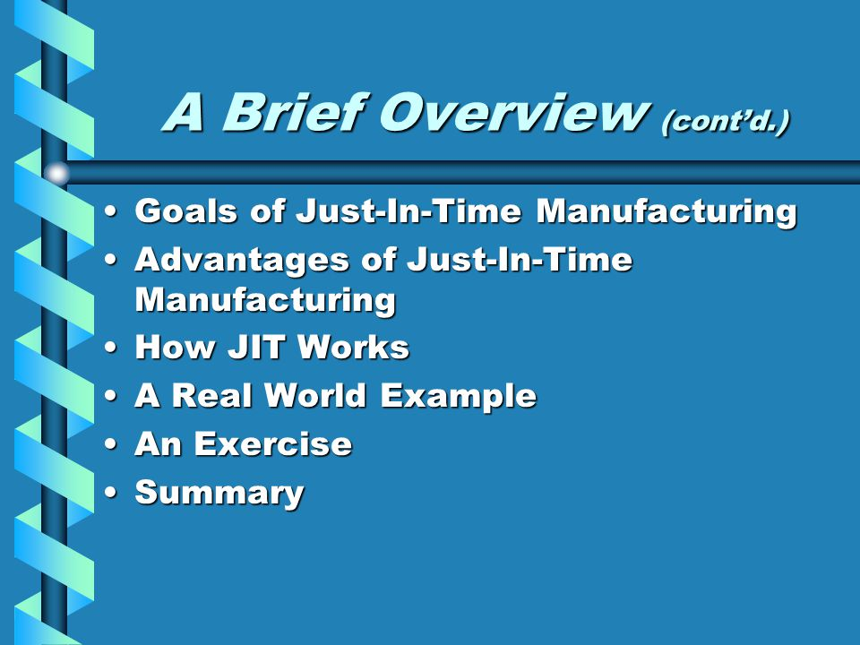 Just-In-Time Manufacturing: A Definition Uses a systems approach to develop and operate a manufacturing systemUses a systems approach to develop and operate a manufacturing system Organizes the production process so that parts are available when they are neededOrganizes the production process so that parts are available when they are needed A method for optimizing processes that involves continual reduction of wasteA method for optimizing processes that involves continual reduction of waste