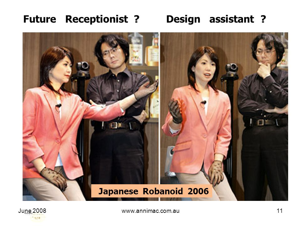 June 2008www.annimac.com.au11 Japanese Robanoid 2006 Future Receptionist ? Design assistant ?