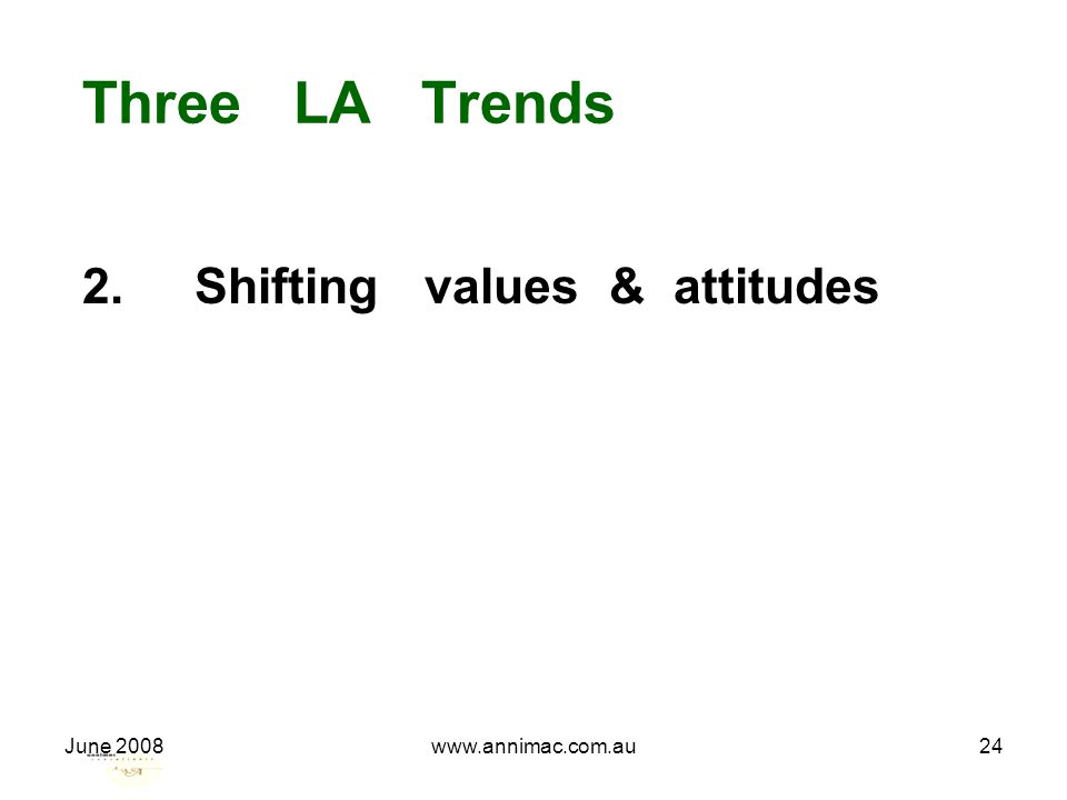 June 2008www.annimac.com.au24 Three LA Trends 2. Shifting values & attitudes