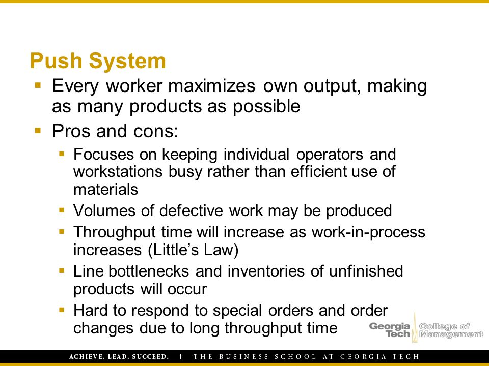 Push System  Every worker maximizes own output, making as many products as possible  Pros and cons:  Focuses on keeping individual operators and wo