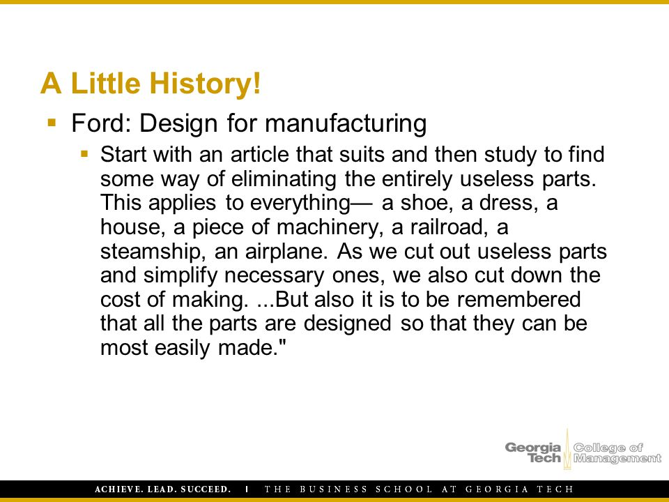 A Little History!  Ford: Design for manufacturing  Start with an article that suits and then study to find some way of eliminating the entirely usel