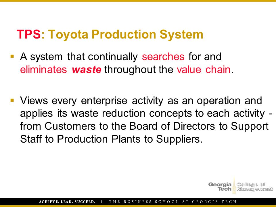  A system that continually searches for and eliminates waste throughout the value chain.  Views every enterprise activity as an operation and applie