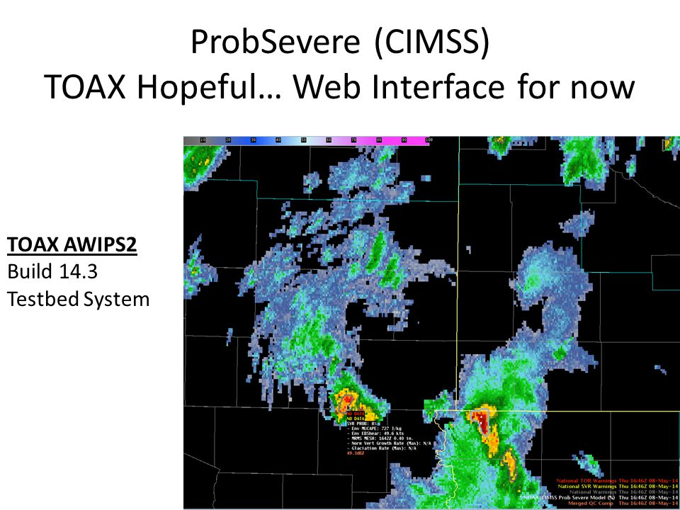 ProbSevere (CIMSS) TOAX Hopeful… Web Interface for now TOAX AWIPS2 Build 14.3 Testbed System