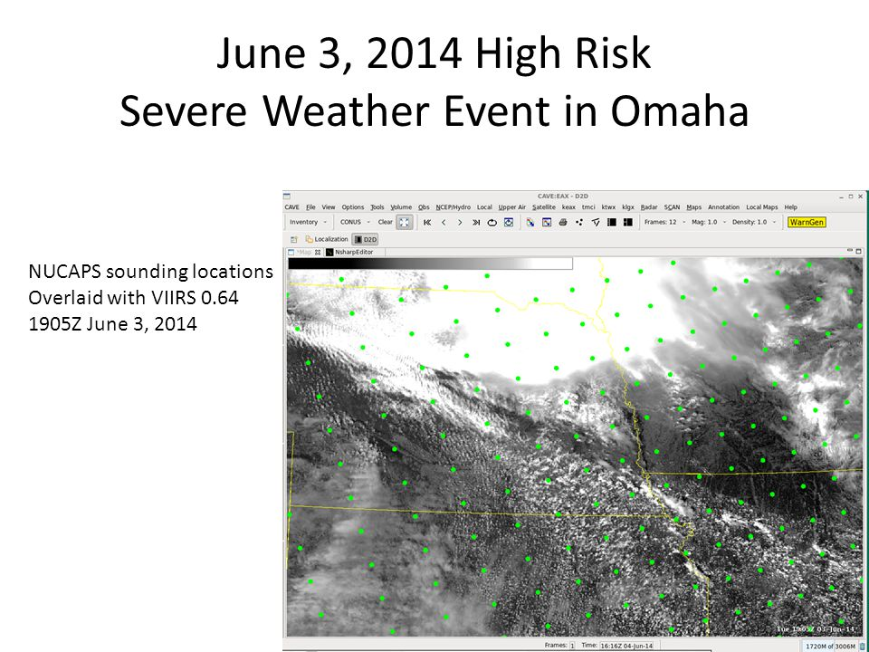 June 3, 2014 High Risk Severe Weather Event in Omaha NUCAPS sounding locations Overlaid with VIIRS 0.64 1905Z June 3, 2014