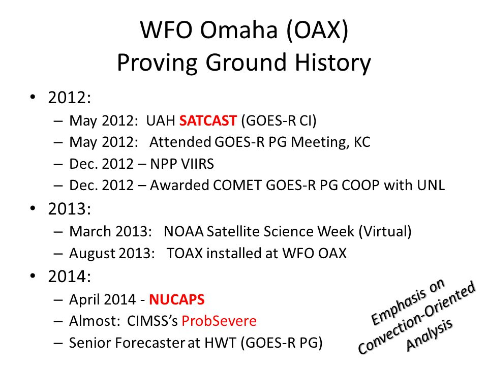 WFO Omaha (OAX) Proving Ground History 2012: – May 2012: UAH SATCAST (GOES-R CI) – May 2012: Attended GOES-R PG Meeting, KC – Dec.