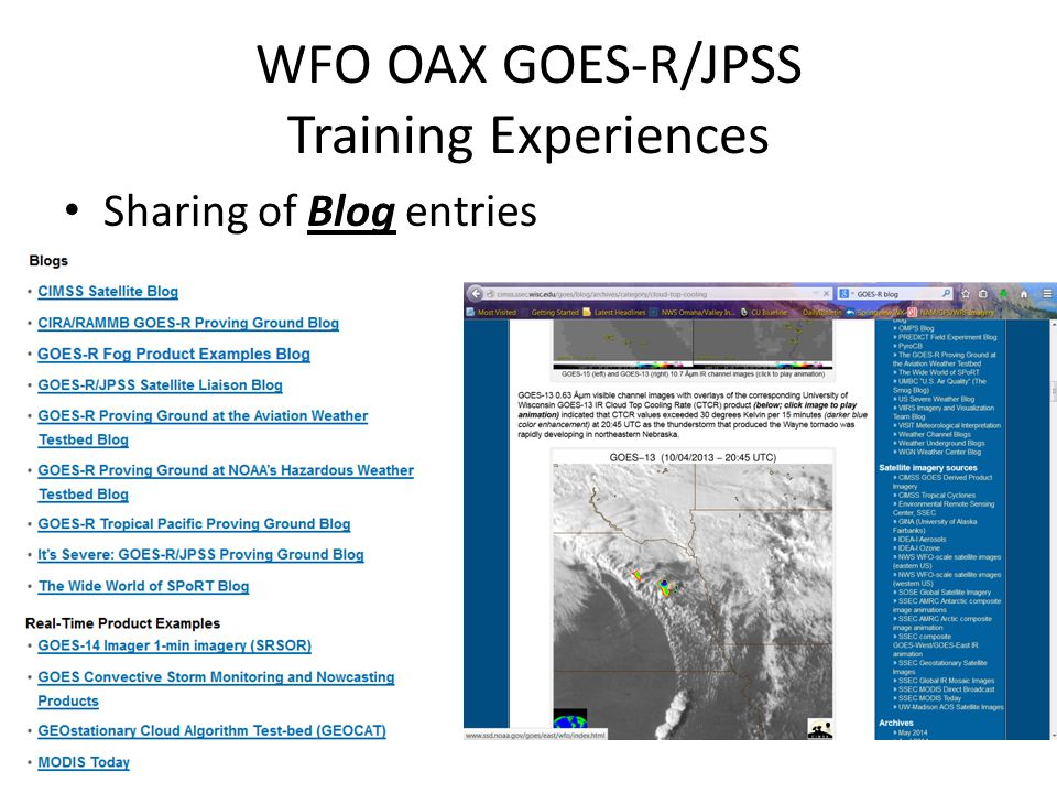 Training Suggestions Have all GOES-R PG Training materials collected in one place (Training Portal?) Continue to develop timely video training modules (Articulate, Youtube, etc…) AWIPS2 archiving and playback is critical to training, case development, blogging, etc… Emphasize how much satellite data helped with the forecast/warning/nowcast problem
