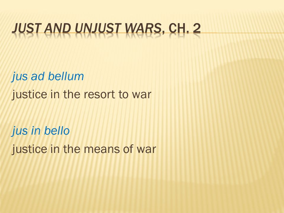 jus ad bellum justice in the resort to war jus in bello justice in the means of war
