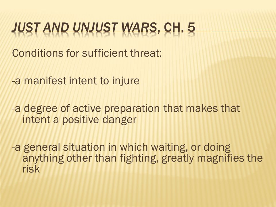 Conditions for sufficient threat: -a manifest intent to injure -a degree of active preparation that makes that intent a positive danger -a general situation in which waiting, or doing anything other than fighting, greatly magnifies the risk
