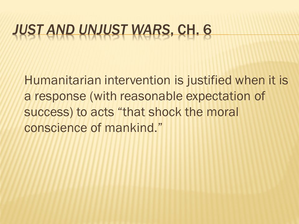 """Humanitarian intervention is justified when it is a response (with reasonable expectation of success) to acts """"that shock the moral conscience of mank"""
