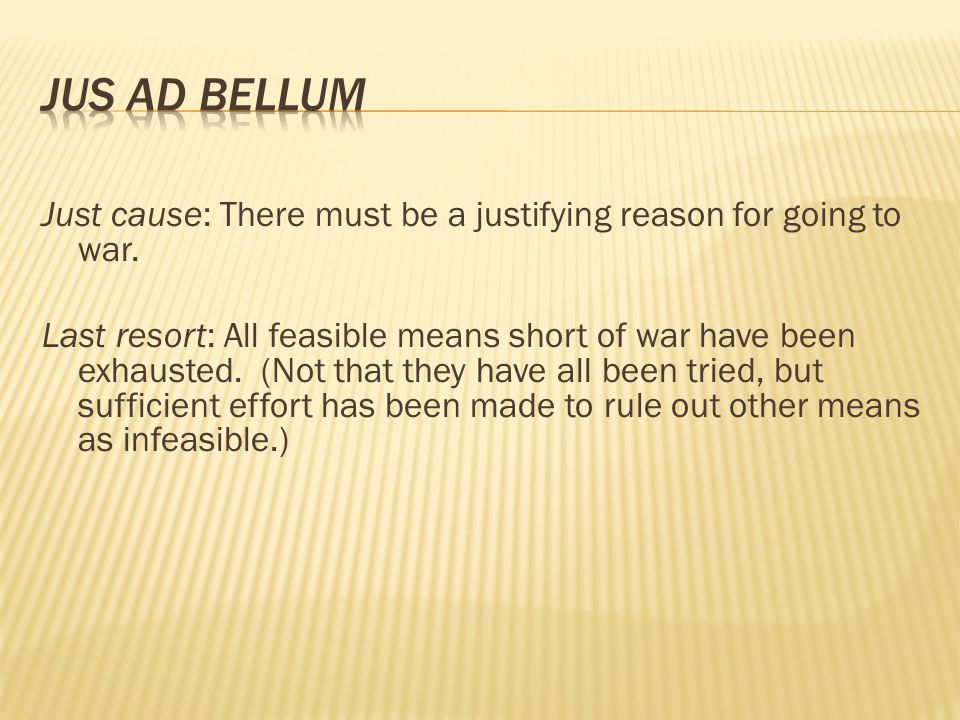 Just cause: There must be a justifying reason for going to war.