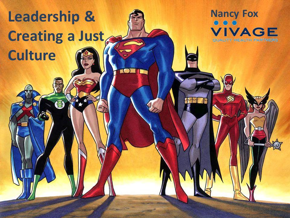 Leadership & Creating a Just Culture Nancy Fox