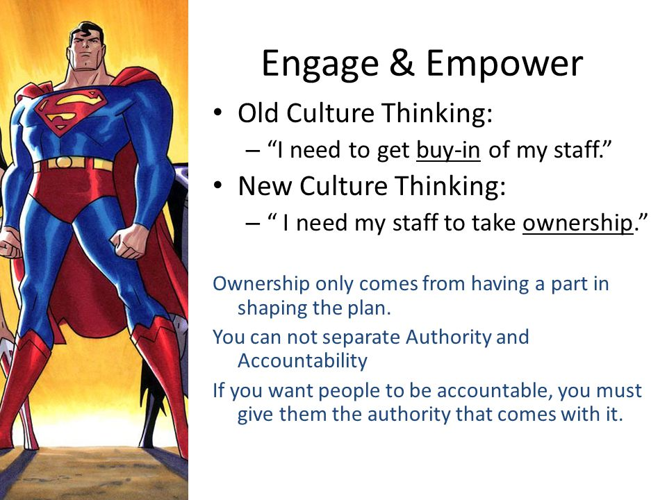 """Engage & Empower Old Culture Thinking: – """"I need to get buy-in of my staff."""" New Culture Thinking: – """" I need my staff to take ownership."""" Ownership o"""