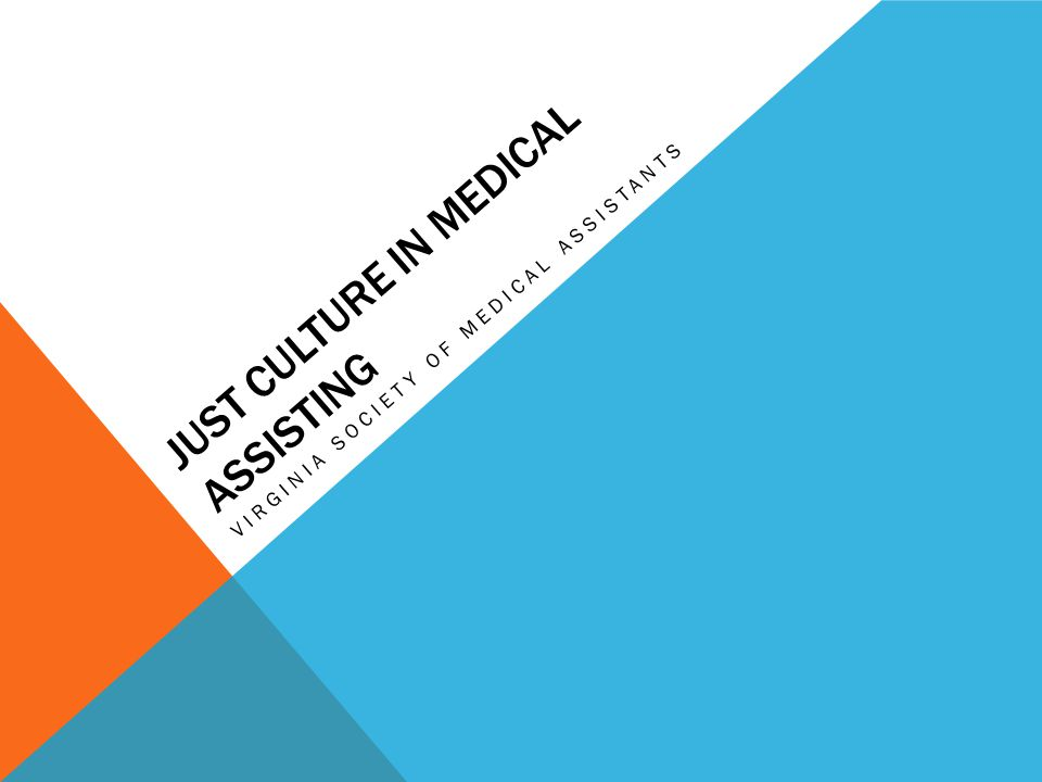 JUST CULTURE IN MEDICAL ASSISTING VIRGINIA SOCIETY OF MEDICAL ASSISTANTS