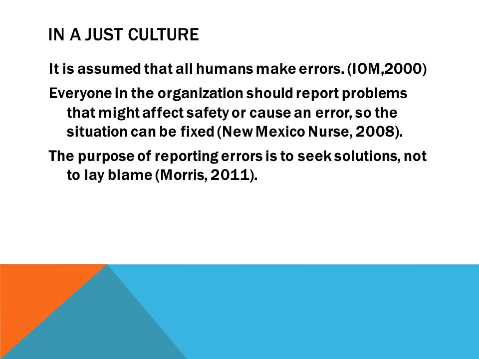 REFERENCES Morris, S.(2011). Just culture-changing the environment of healthcare delivery.