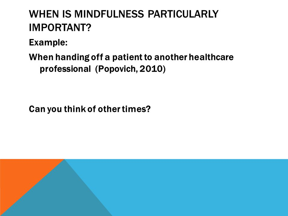 WHEN IS MINDFULNESS PARTICULARLY IMPORTANT.
