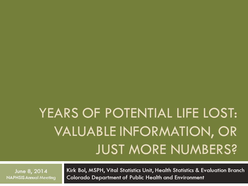 Measuring mortality in Colorado  Available methods…  Leading causes of death (based on counts)  Age-adjusted and age-specific mortality rates  Life and healthy life expectancy  Years of potential life lost (YPLL)
