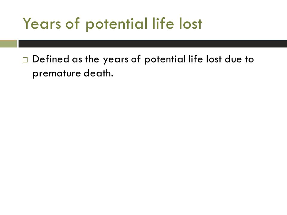  Defined as the years of potential life lost due to premature death. Years of potential life lost
