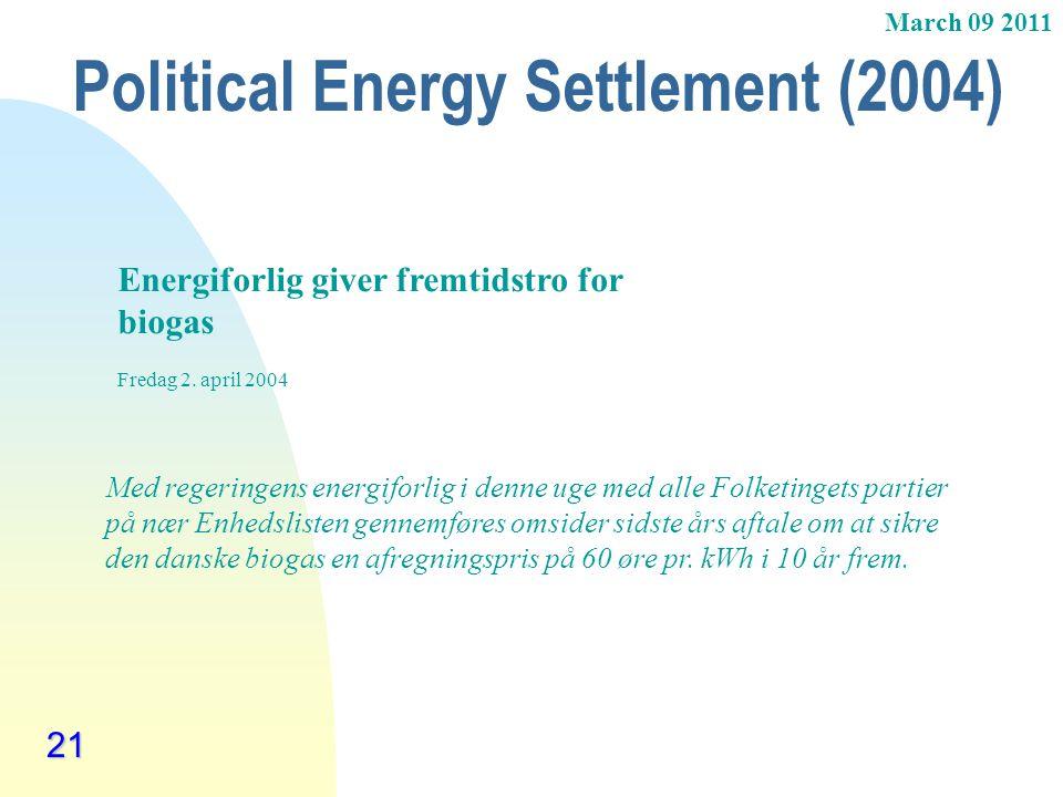 March 09 2011 Political Energy Settlement (2004) 21 Energiforlig giver fremtidstro for biogas Fredag 2. april 2004 Med regeringens energiforlig i denn