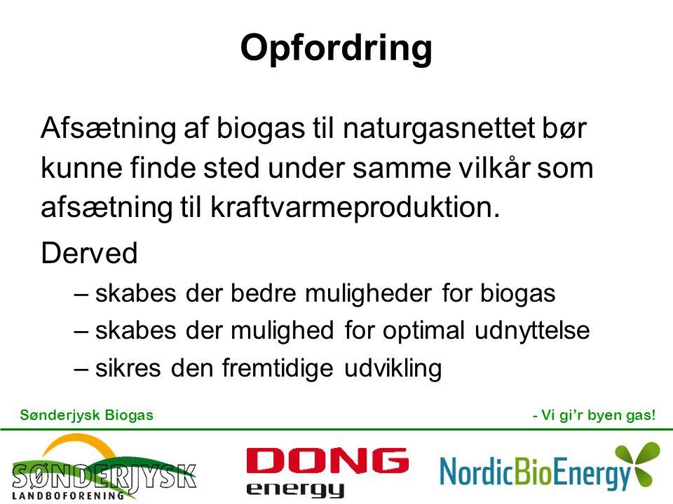 Sønderjysk Biogas- Vi gi'r byen gas! Opfordring Afsætning af biogas til naturgasnettet bør kunne finde sted under samme vilkår som afsætning til kraft