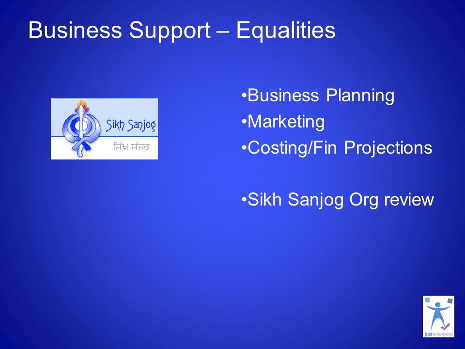 Business Support – Equalities Business Planning Marketing Costing/Fin Projections Sikh Sanjog Org review