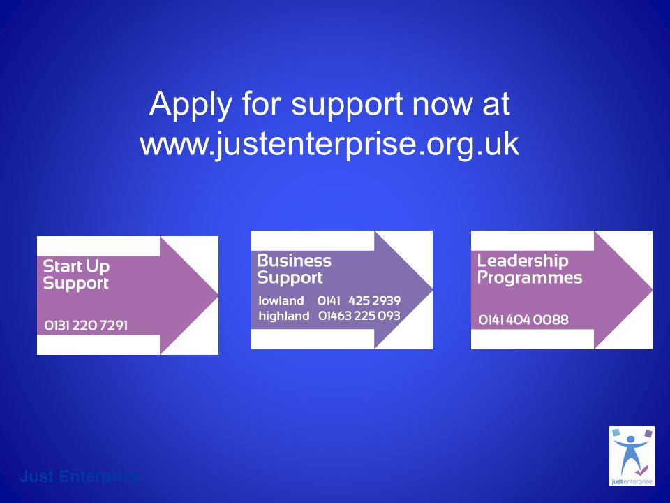 Just Enterprise Apply for support now at www.justenterprise.org.uk