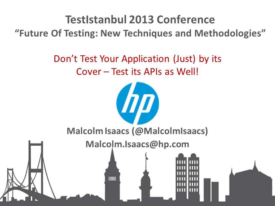 TestIstanbul 2013 Conference Future Of Testing: New Techniques and Methodologies Don't Test Your Application (Just) by its Cover – Test its APIs as Well.