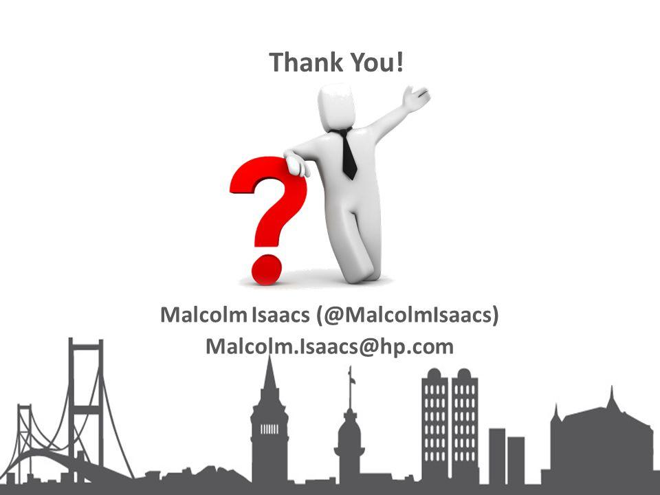 Thank You! Malcolm Isaacs (@MalcolmIsaacs) Malcolm.Isaacs@hp.com