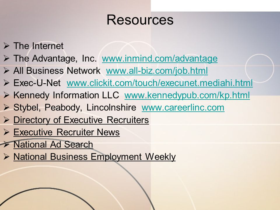 Resources  The Internet  The Advantage, Inc. www.inmind.com/advantagewww.inmind.com/advantage  All Business Network www.all-biz.com/job.htmlwww.all