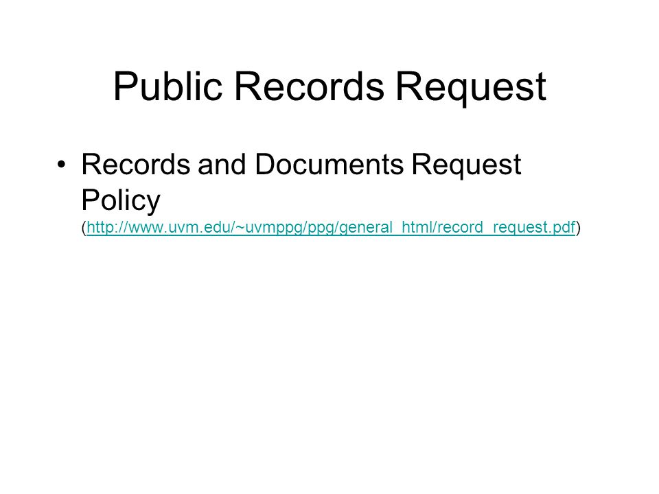Public Records Request Records and Documents Request Policy (http://www.uvm.edu/~uvmppg/ppg/general_html/record_request.pdf)http://www.uvm.edu/~uvmppg/ppg/general_html/record_request.pdf