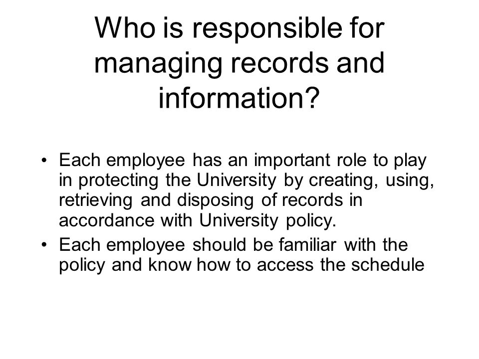 Who is responsible for managing records and information.