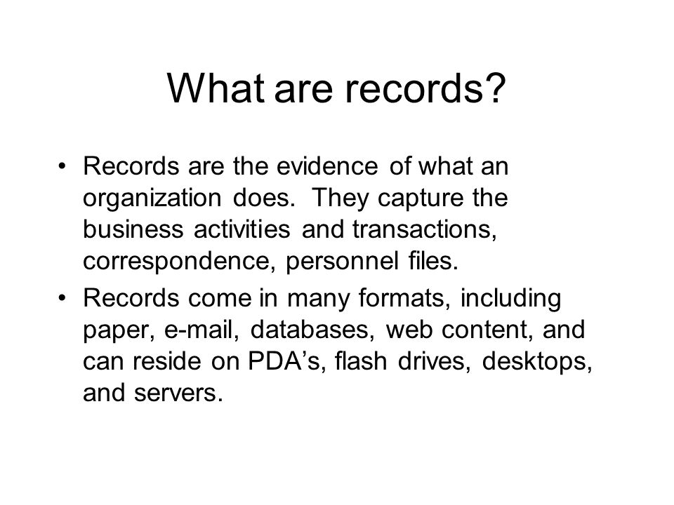 What are records. Records are the evidence of what an organization does.