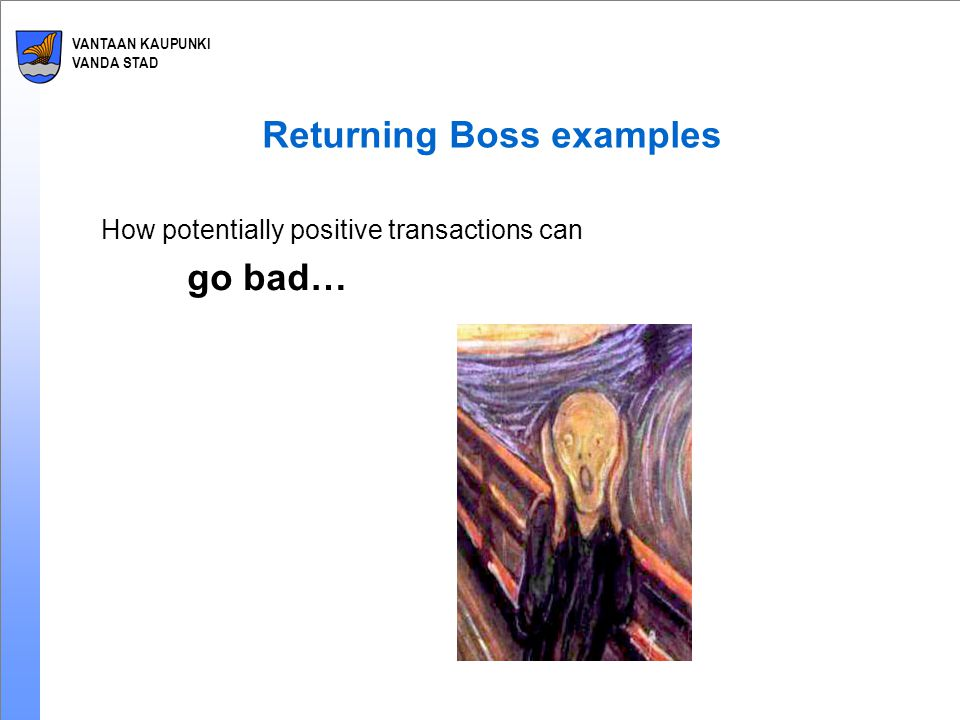 VANTAAN KAUPUNKI VANDA STAD Returning Boss examples How potentially positive transactions can go bad…