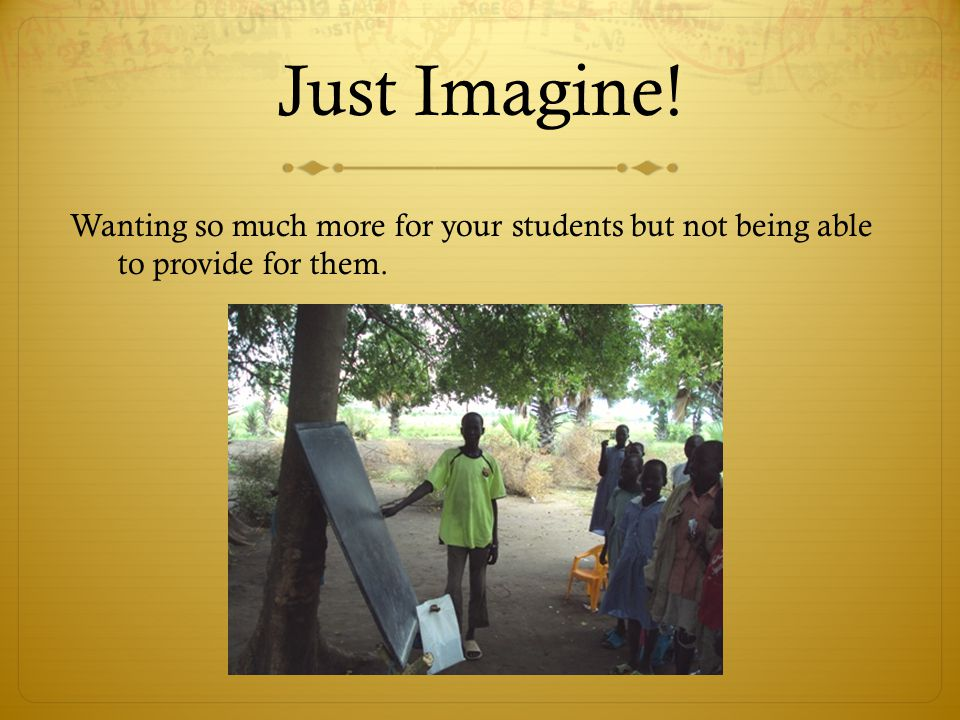 Just Imagine! Wanting so much more for your students but not being able to provide for them.