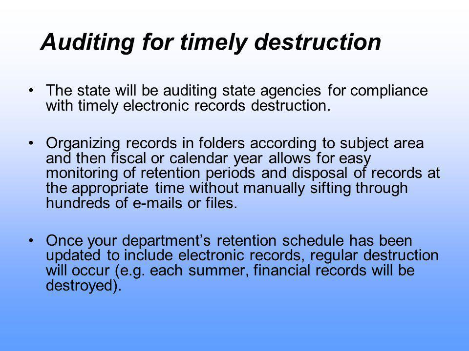 Auditing for timely destruction The state will be auditing state agencies for compliance with timely electronic records destruction.