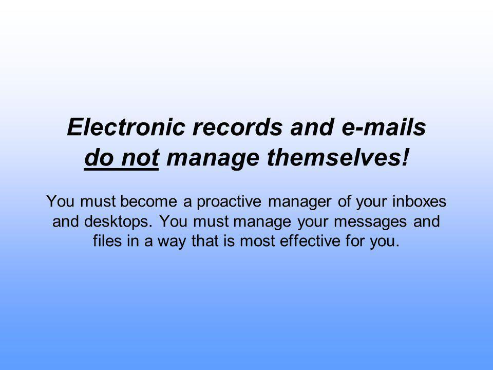 Electronic records and  s do not manage themselves.