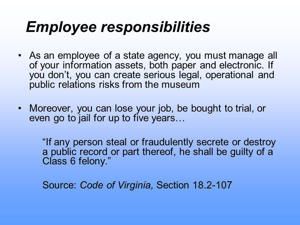 Employee responsibilities As an employee of a state agency, you must manage all of your information assets, both paper and electronic.