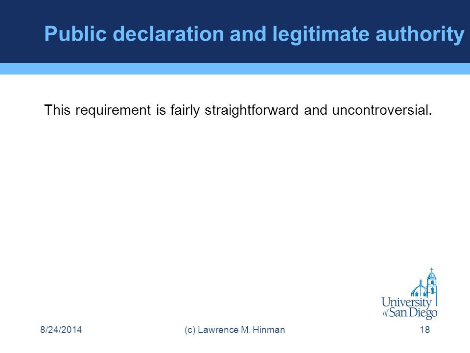 Public declaration and legitimate authority This requirement is fairly straightforward and uncontroversial. 8/24/2014(c) Lawrence M. Hinman18