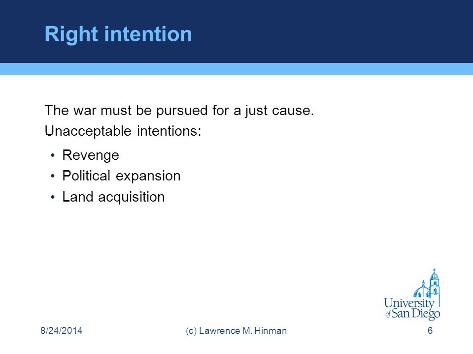 Right intention Excludes motives such as revenge Prosecution of war crimes needs to be applied to all, not just the vanquished.