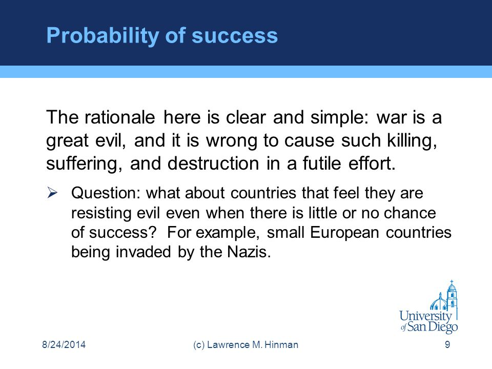 Probability of success The rationale here is clear and simple: war is a great evil, and it is wrong to cause such killing, suffering, and destruction