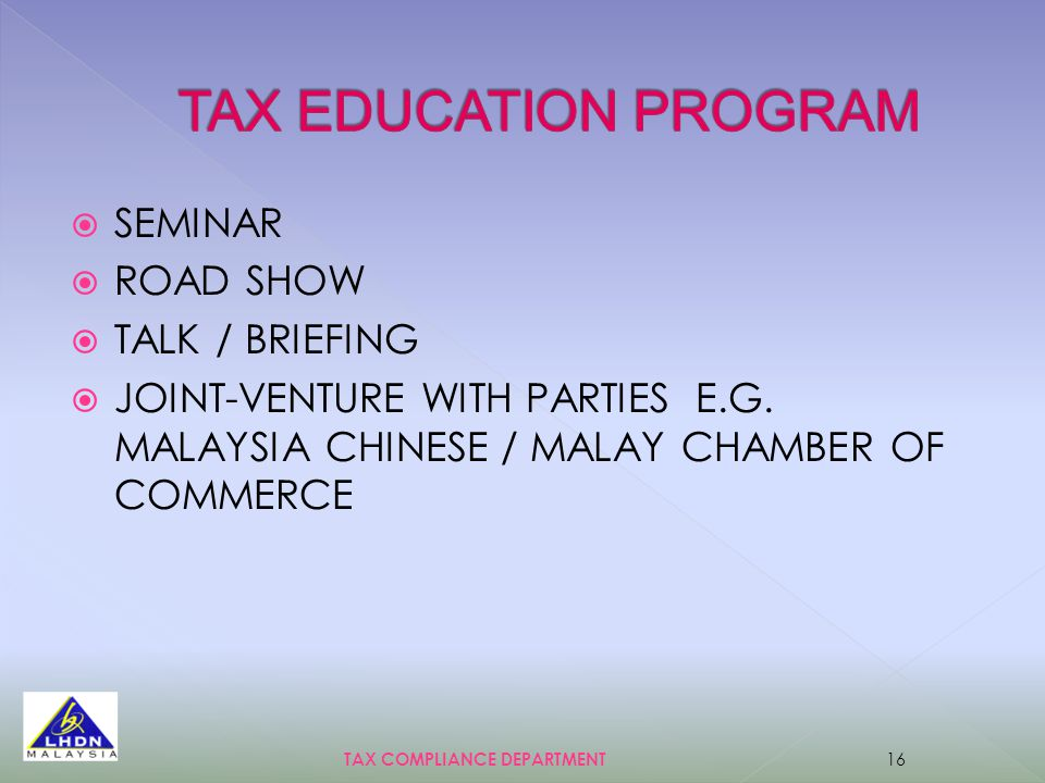  SEMINAR  ROAD SHOW  TALK / BRIEFING  JOINT-VENTURE WITH PARTIES E.G. MALAYSIA CHINESE / MALAY CHAMBER OF COMMERCE TAX COMPLIANCE DEPARTMENT 16
